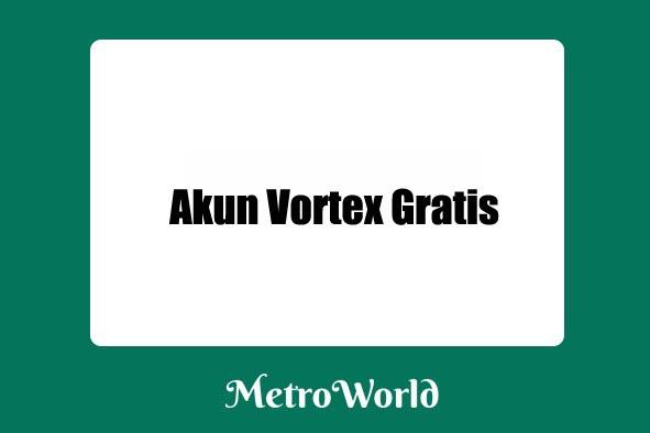 akun vortex gratis